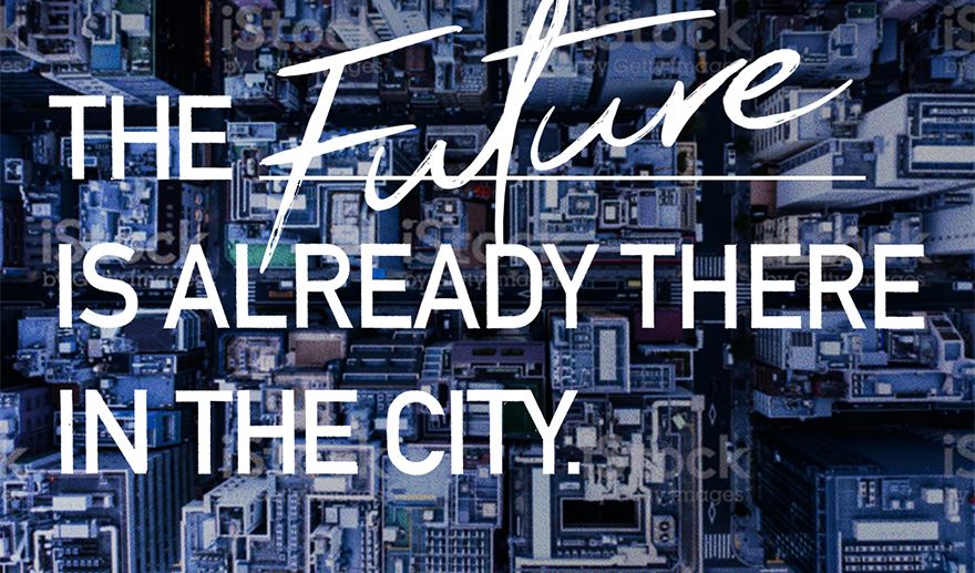 THE FUTURE IS ALREADY THERE IN THE CITY.